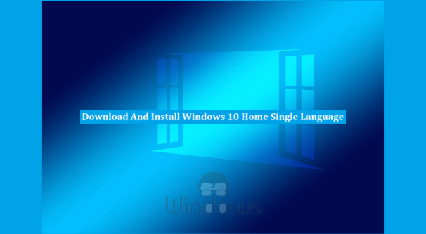 Download and Install Windows 10 Home Single Language