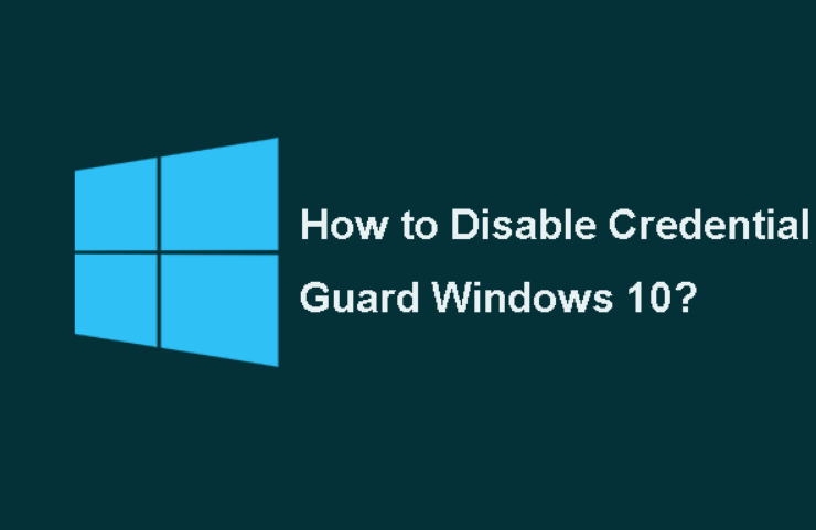 Disable Credential Guard in Windows 10